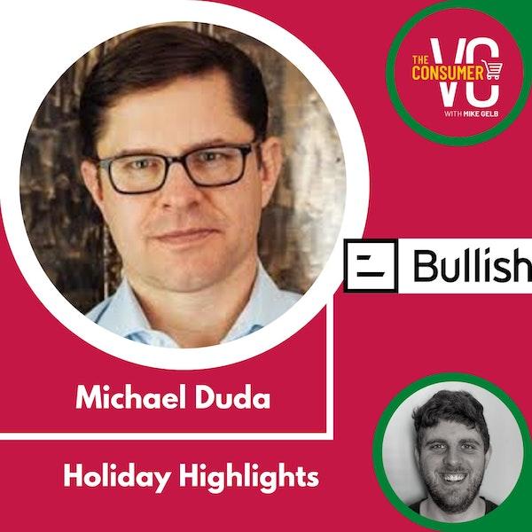 Holiday Highlights: Michael Duda, Founding Partner of Bullish