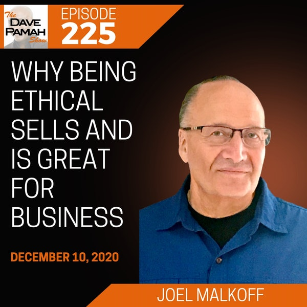 Why Being Ethical Sells and Is Great for Business with Joel Malkoff