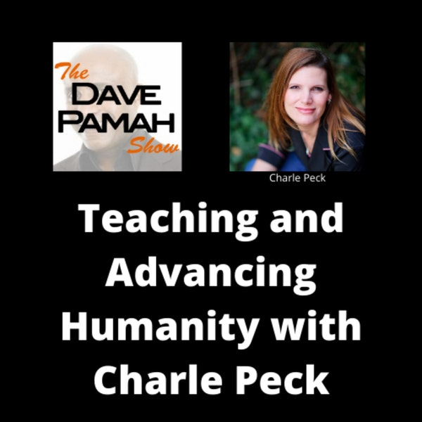 Teaching and Advancing Humanity with Charle Peck