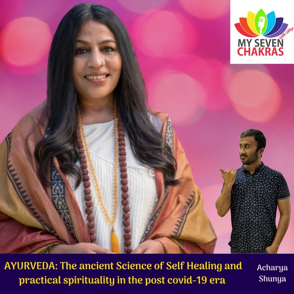 AYURVEDA: The ancient Science of Self Healing and practical spirituality in the post covid-19 era with Acharya Shunya