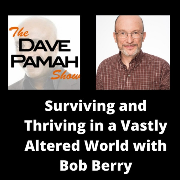 Surviving and Thriving in a Vastly Altered World with Bob Berry