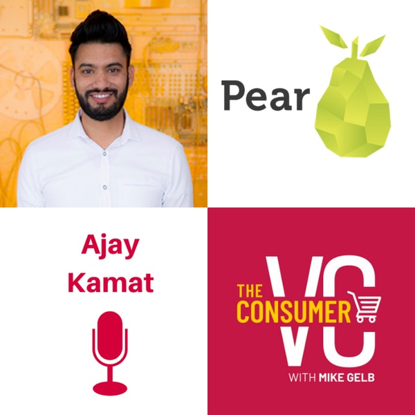 Ajay Kamat (Pear VC) - Clarity of Thought, Future of Audio, and Today's Investing Landscape