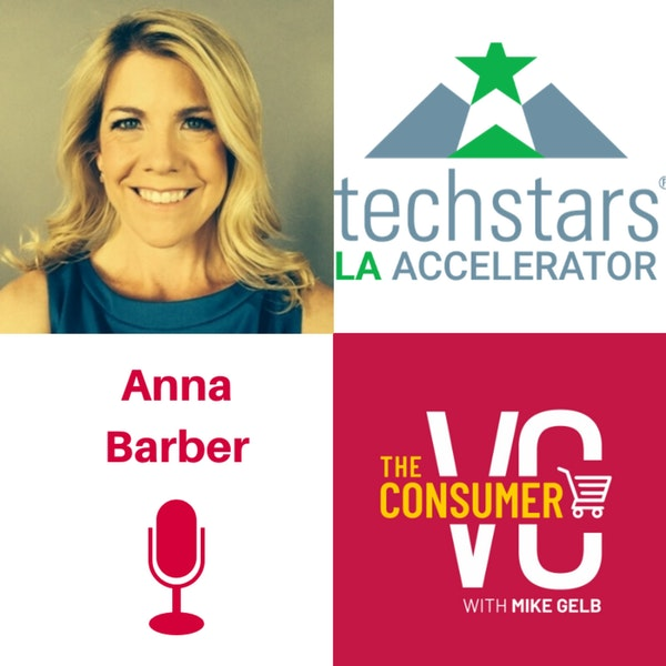 Anna Barber (Techstars) - What makes the Los Angeles Tech Ecosystem So Special, Breakdown of Techstars Accelerator Program, Tips on How to Reach Out to Investors