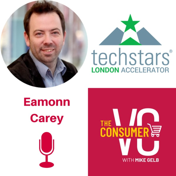 Eamonn Carey (Techstars) - Consumer Trends in Europe, Expanding to New Markets, and The Three Most Important Words in the English Language