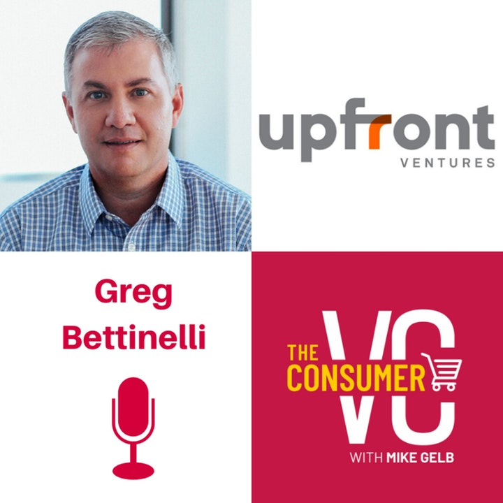 Greg Bettinelli (Upfront Ventures) - #longla, Why Los Angeles Has Become a Hub of Consumer Innovation, and finding Product-Market Fit & Founder-Market Fit