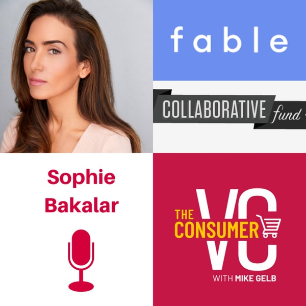Sophie Bakalar (fable & Collaborative Fund) - What is Market Expertise?, Conscious Consumerism, and How She Sensed An Opportunity