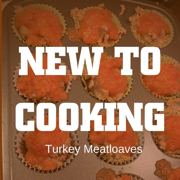 "Turkey Meatloaves and the ""New to Cooking"" Attitude Image"