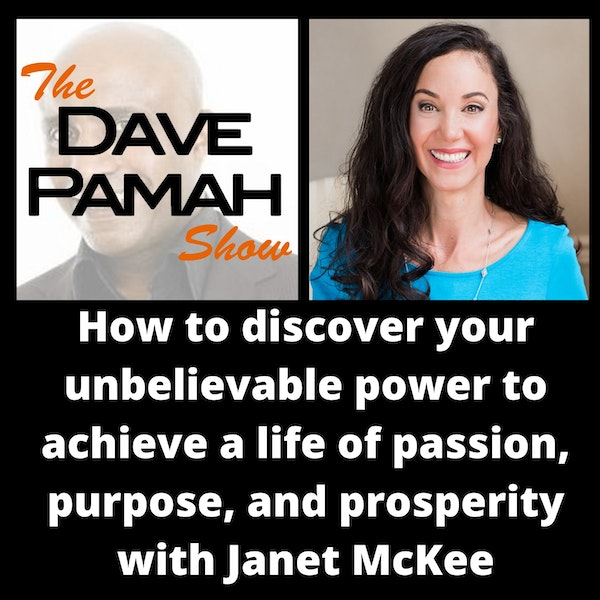 How to discover your unbelievable power to achieve a life of passion, purpose, and prosperity with Janet McKee