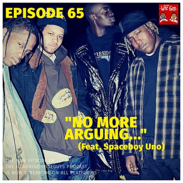"""Episode 65 - """"No More Arguing..."""" (Feat. Spaceboy Uno) Image"""