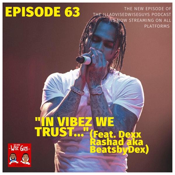 "Episode 63 - ""In Vibez We Trust..."" (Feat. Dexx Rashad aka BeatsbyDex) Image"