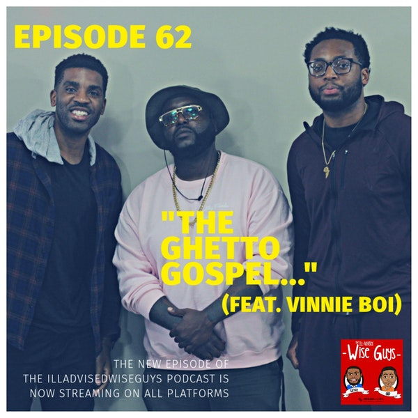 "Episode 62 - ""The Ghetto Gospel..."" (Feat. Vinnie Boi) Image"