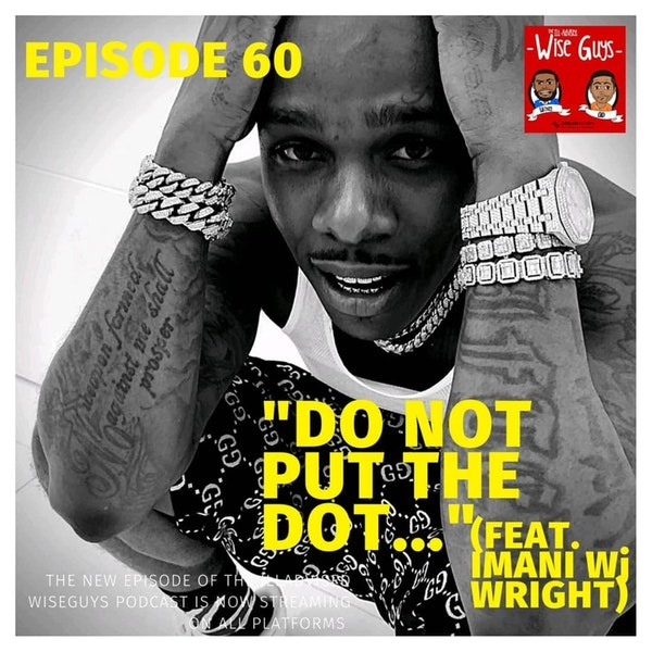 "Episode 60 - ""Do Not Put The Dot..."" (Feat. Imani Wj Wright) Image"