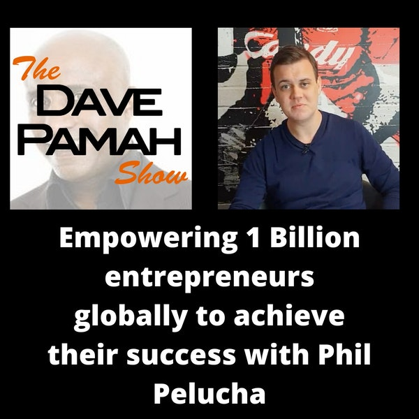 Empowering 1 Billion entrepreneurs globally to achieve their success with Phil Pelucha