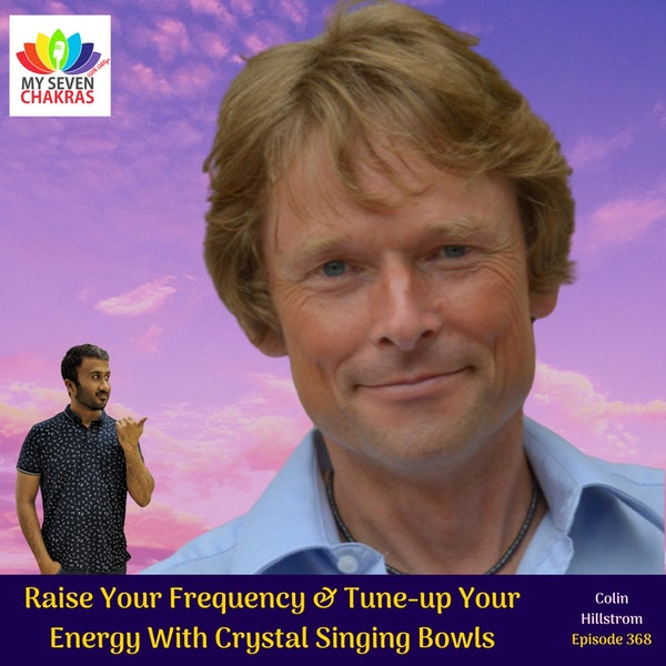 Raise Your Frequency & Tune-up Your Energy With Crystal Singing Bowls With Colin Hillstrom