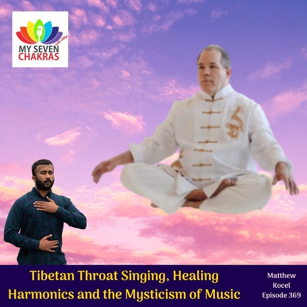 Tibetan Throat Singing, Healing Harmonics And The Mysticism Of Music With Matthew Kocel