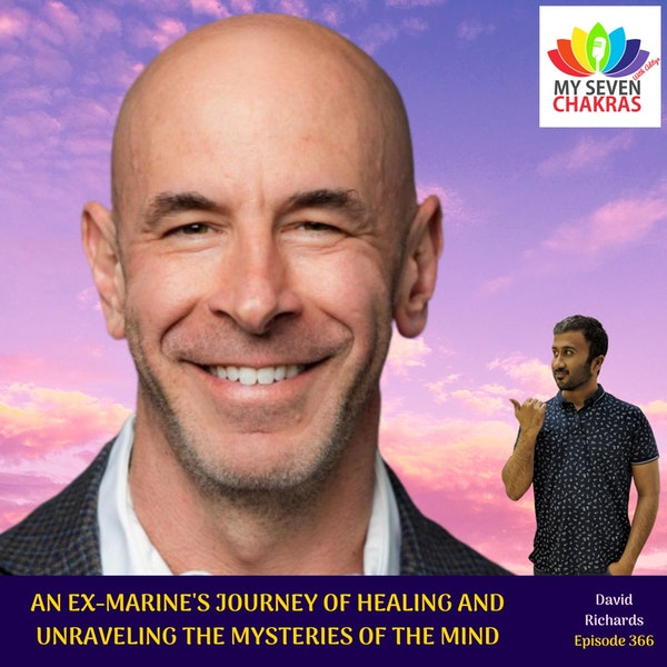 An Ex-Marine's Journey Of Healing And Unraveling The Mysteries Of The Mind With David Richards