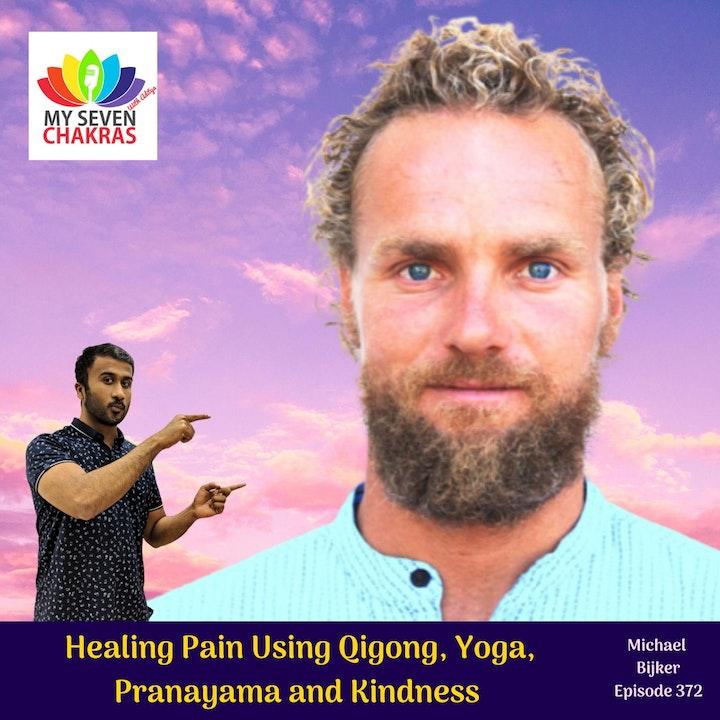 Healing Pain Using QiGong, Yoga, Pranayama and Kindness With Michael Bijker
