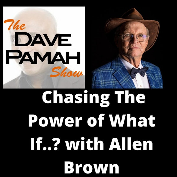 Chasing The Power of What If..? with Allen Brown