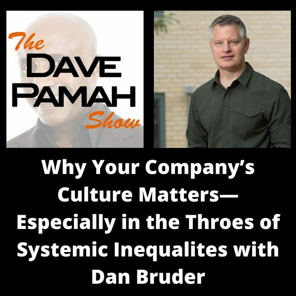 Why Your Company's Culture Matters— Especially in the Throes of Systemic Inequalites with Dan Bruder