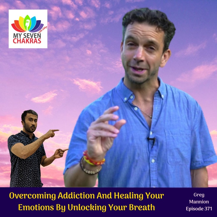 Overcoming Addiction And Healing Your Emotions By Unlocking Your Breath With Greg Mannion