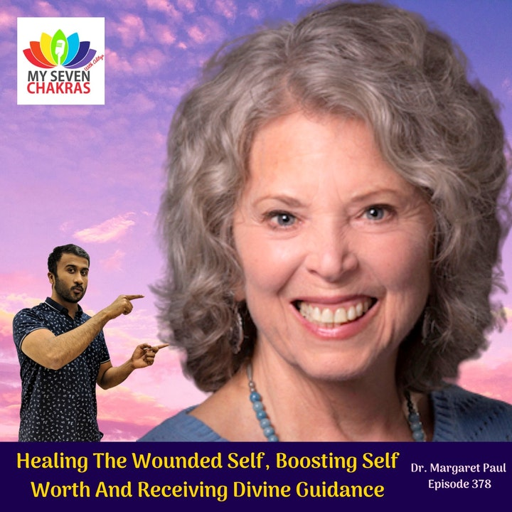 Healing The Wounded Self, Boosting Self Worth And Receiving Divine Guidance With Dr. Margaret Paul