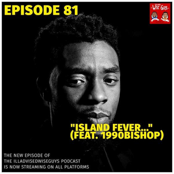 "Episode 81 - ""Island Fever..."" (Feat. 1990bishop) Image"