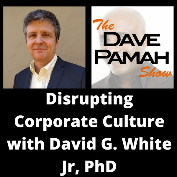 Disrupting Corporate Culture with David G. White Jr, PhD