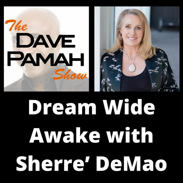 Dream Wide Awake with Sherre' DeMao