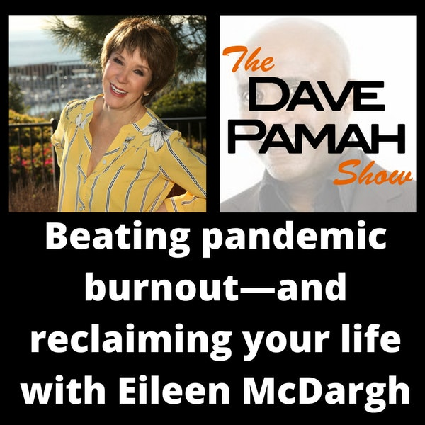 Beating pandemic burnout—and reclaiming your life with Eileen McDargh
