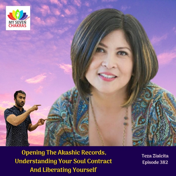 Opening The Akashic Records, Understanding Your Soul Contract And Liberating Yourself With Teza Zialcita