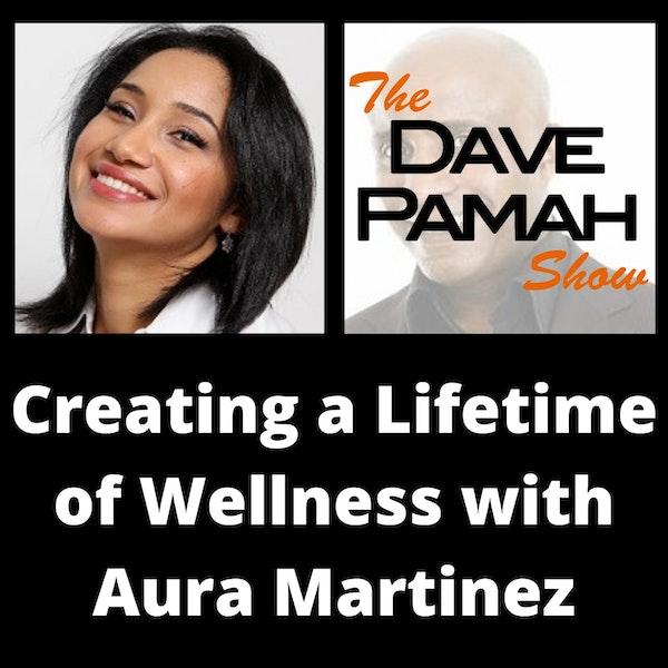Creating a Lifetime of Wellness with Aura Martinez