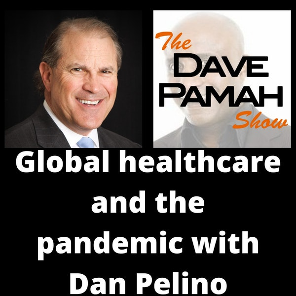 Global healthcare and the pandemic with Dan Pelino