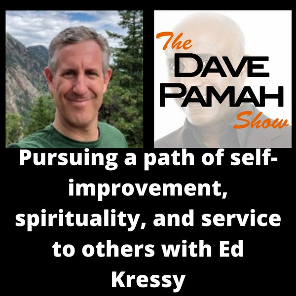 Pursuing a path of self-improvement, spirituality, and service to others with Ed Kressy