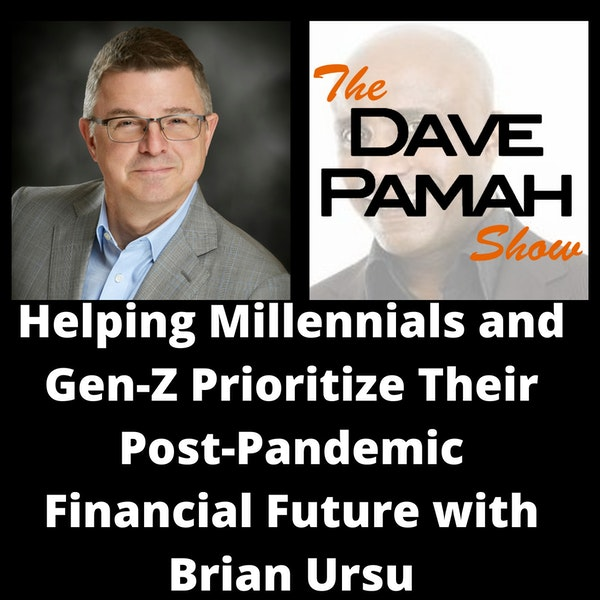 Helping Millennials and Gen-Z Prioritize Their Post-Pandemic Financial Future with Brian Ursu