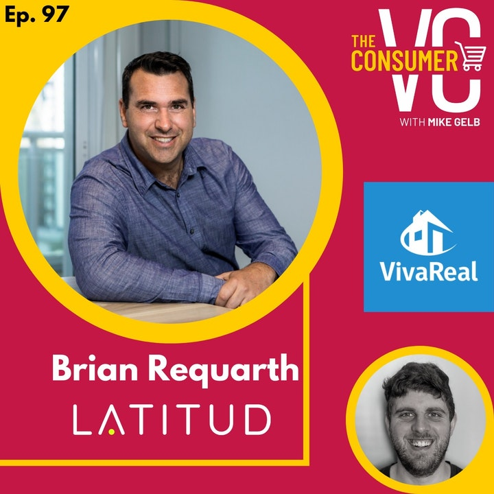 Brian Requarth (Latitud + Viva Real) - Building an Online Real Estate Marketplace in Latin America, Raising Money Without a Network, and Solving Supply vs. Demand