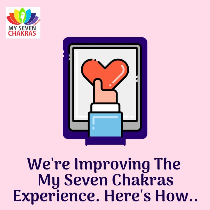We're Improving The My Seven Chakras Experience. Here's How