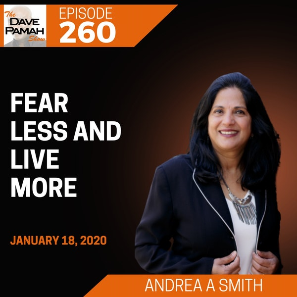Fear Less and Live More with Andrea A Smith