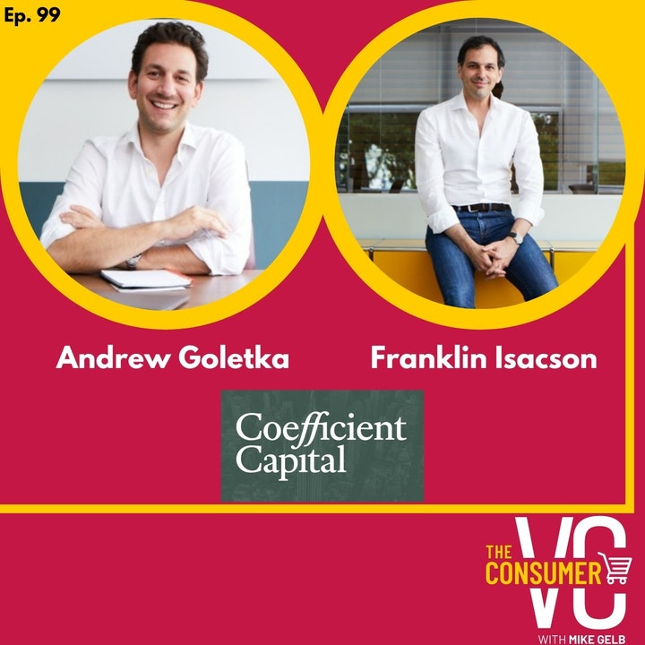 Andrew Goletka & Franklin Isacson (Coefficient Capital) - Behaviors that changed forever in 2020, Investing in CPG at the Series A, and when to go into retail