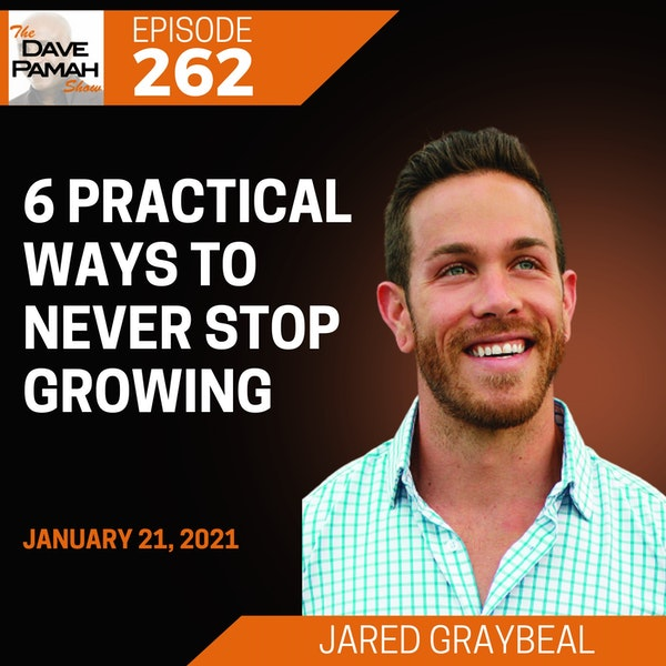 6 Practical Ways to Never Stop Growing with Jared Graybeal