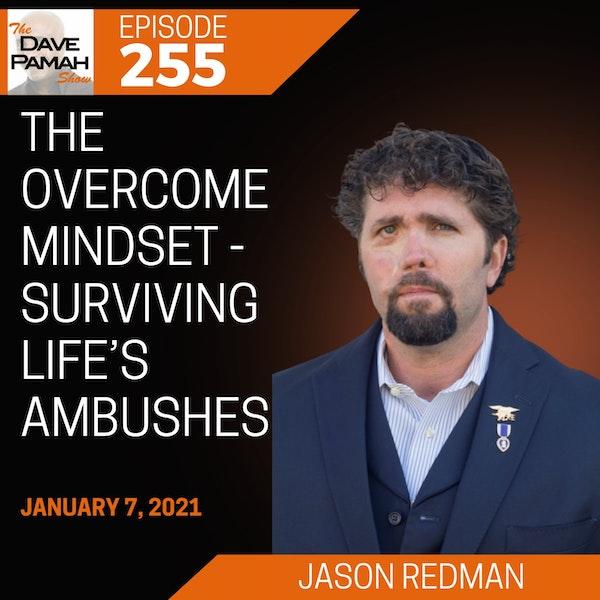 The Overcome Mindset - Surviving Life's Ambushes with Jason Redman