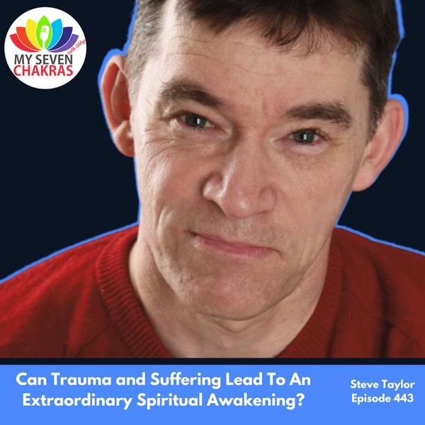 Can Trauma and Suffering Lead To An Extraordinary Spiritual Awakening with Steve Taylor