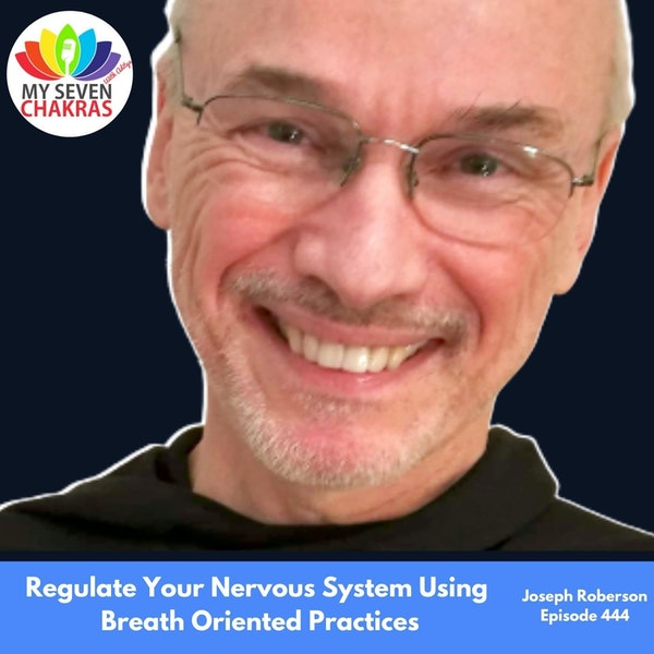 Regulate Your Nervous System Using Breath Oriented Practices With Joseph Roberson