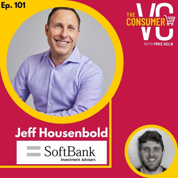 Jeff Housenbold (Softbank) - Approach to Risk with $100B AUM, Identifying Markets That Are Ripe for Disruption, and Assessing Value Chains