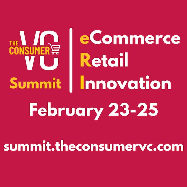 Announcement: The Consumer VC Summit: eCommerce. Retail. Innovation. February 23-25