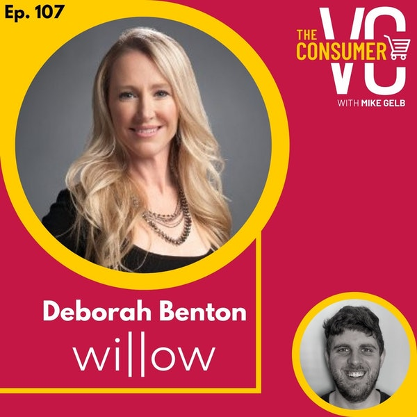 Deborah Benton (Willow Growth Partners) - The Need to Focus on Profitability from Day One, Why Raising Lots of Money Doesn't Mean Success, and Her Investment Philosophy at Willow Growth