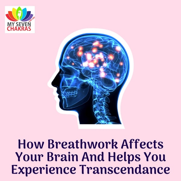 How Breathwork Affects Your Brain And Helps You Experience Transcendence