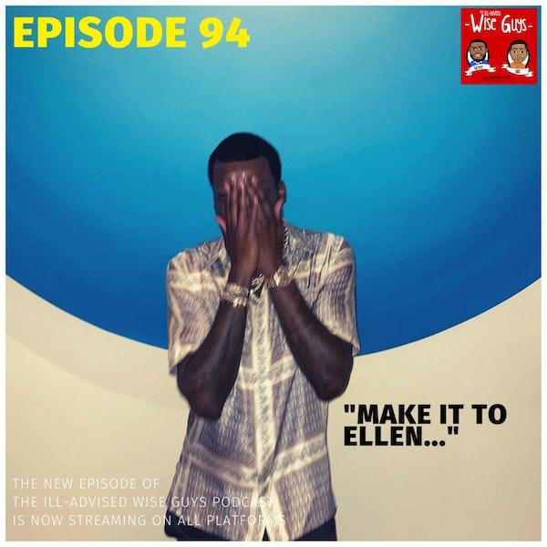 "Episode 94 - ""Make It To Ellen..."" Image"