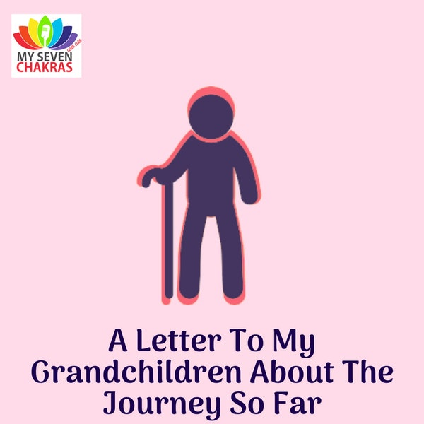 A Letter To My Grandchildren About The Journey So Far