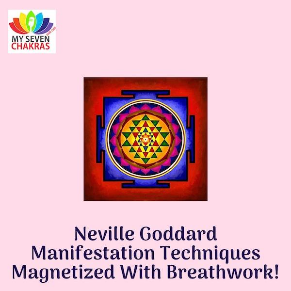 Neville Goddard Manifestation Techniques Magnetized With Breathwork!