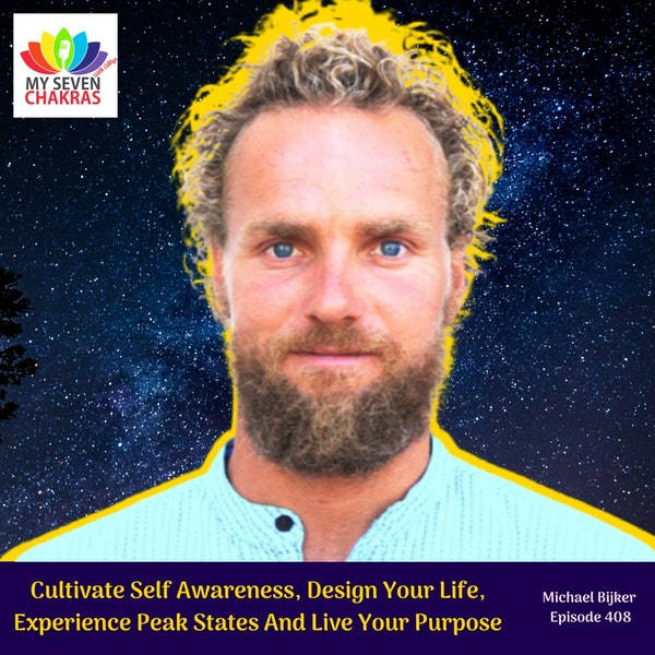 Cultivate Self Awareness, Design Your Life, Experience Peak States And Live Your Purpose With Michael Bijker